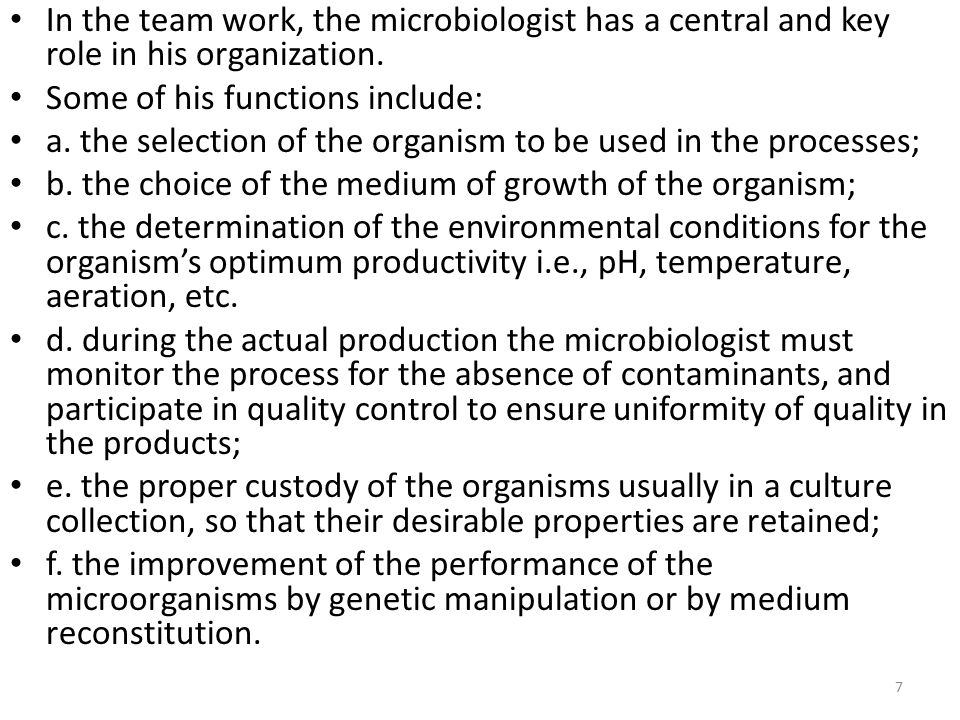 In the team work, the microbiologist has a central and key role in his organization.