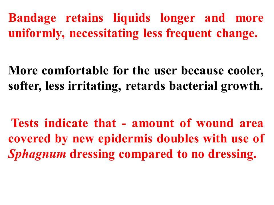Bandage retains liquids longer and more uniformly, necessitating less frequent change.