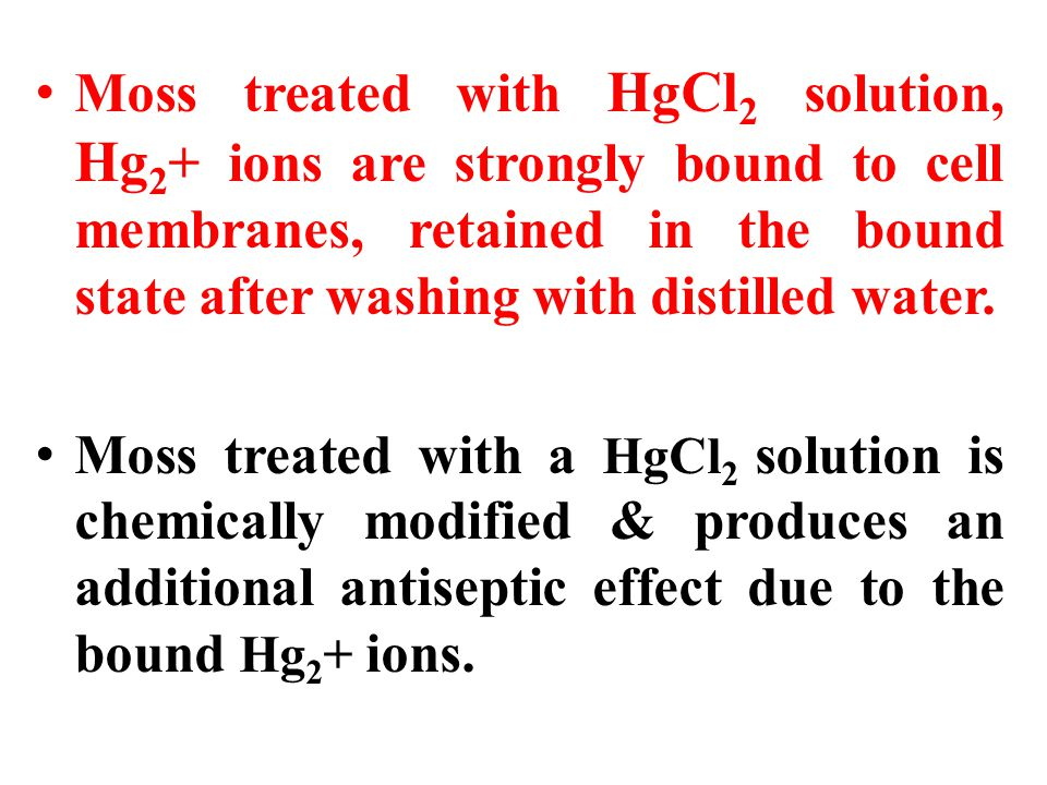 Moss treated with HgCl2 solution, Hg2+ ions are strongly bound to cell membranes, retained in the bound state after washing with distilled water.