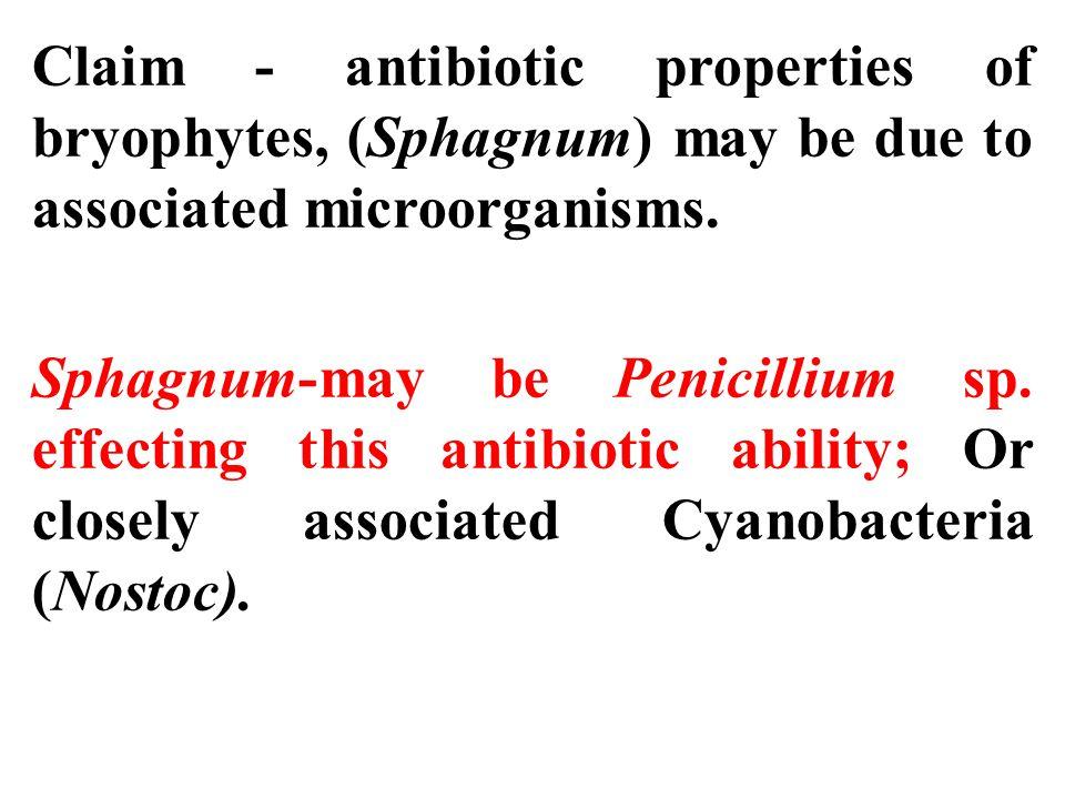 Claim - antibiotic properties of bryophytes, (Sphagnum) may be due to associated microorganisms.