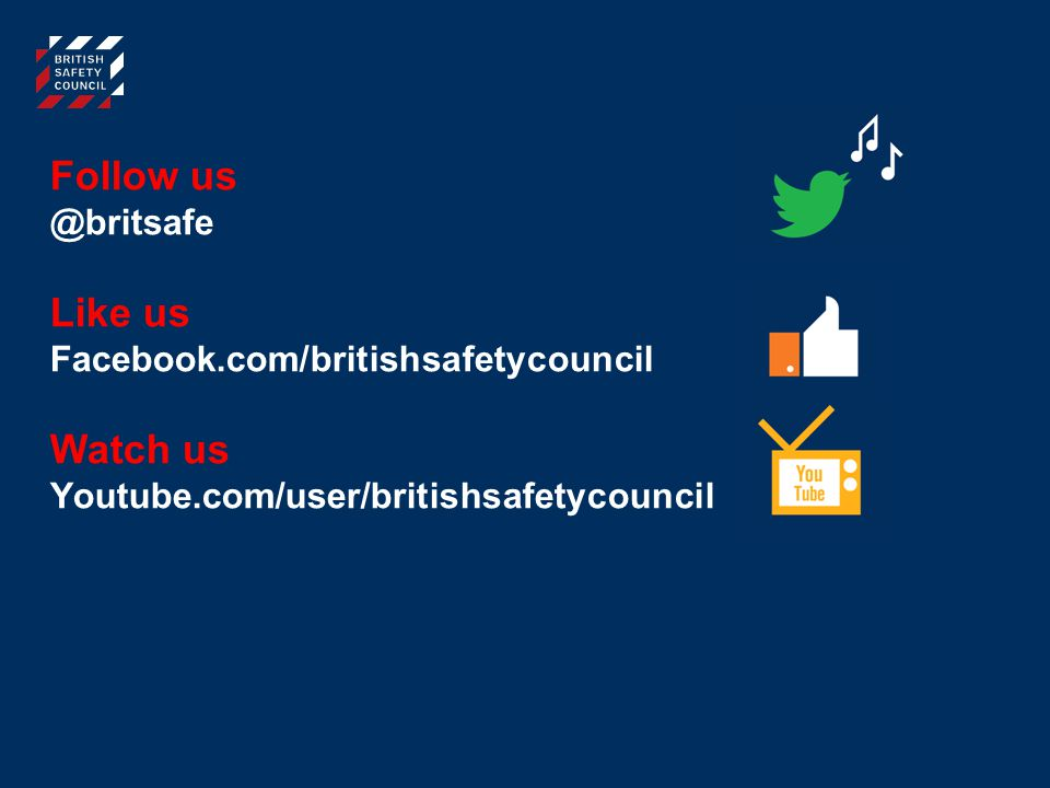 Follow us Like us Watch us @britsafe Facebook.com/britishsafetycouncil