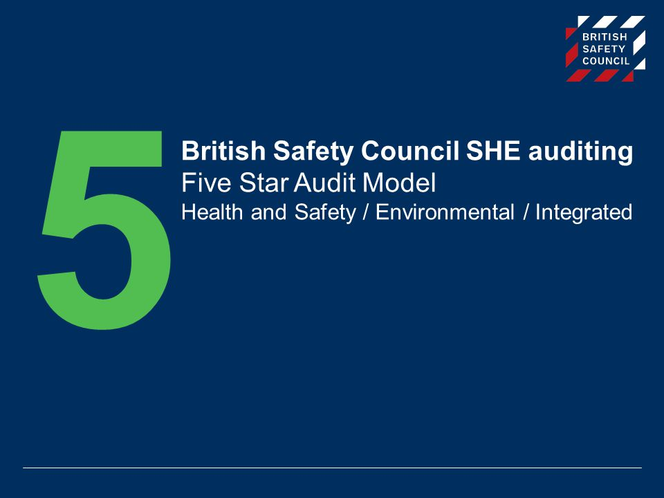 5 British Safety Council SHE auditing Five Star Audit Model Health and Safety / Environmental / Integrated.