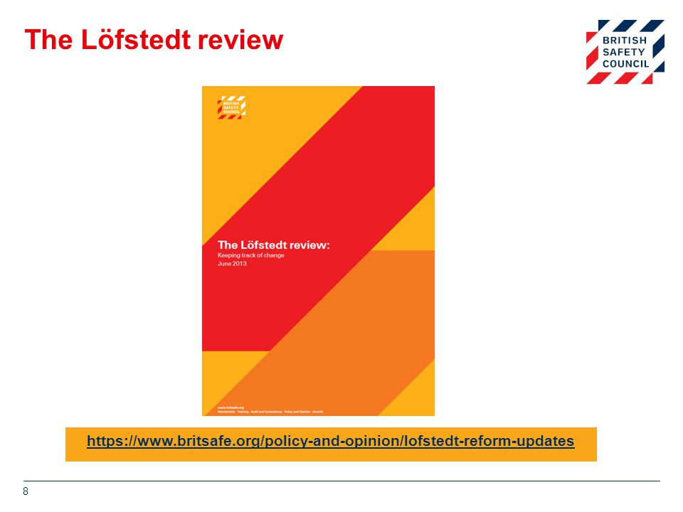 The Löfstedt review https://www.britsafe.org/policy-and-opinion/lofstedt-reform-updates