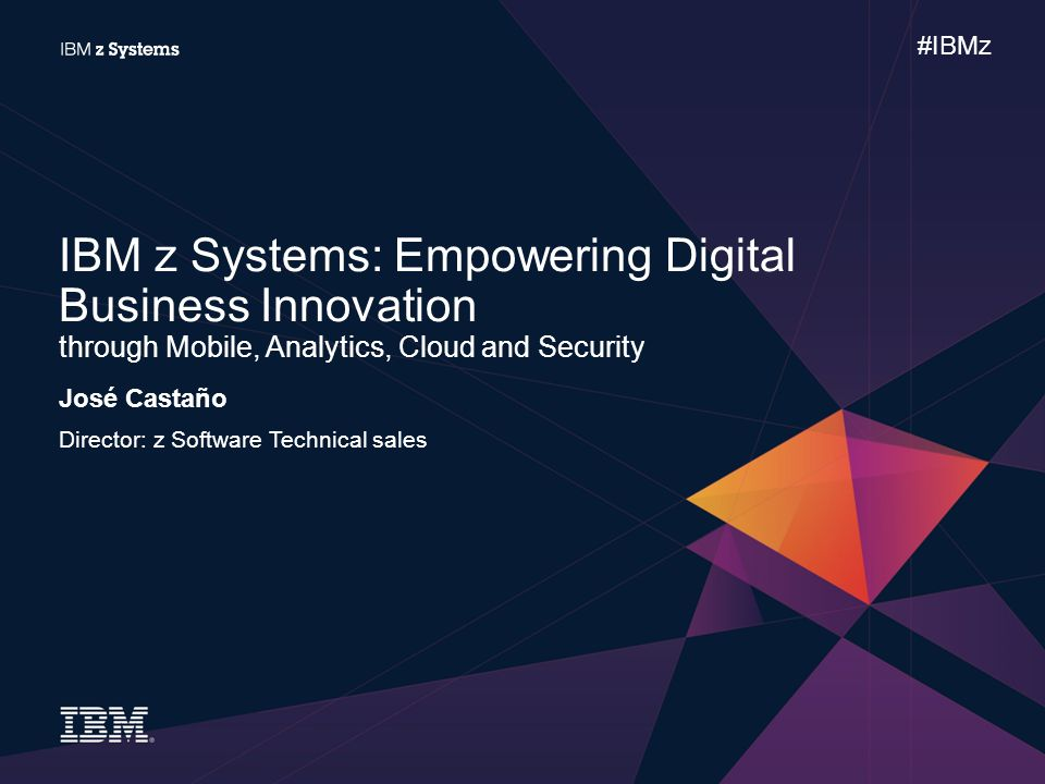 IBM z Systems: Empowering Digital Business Innovation through Mobile, Analytics, Cloud and Security