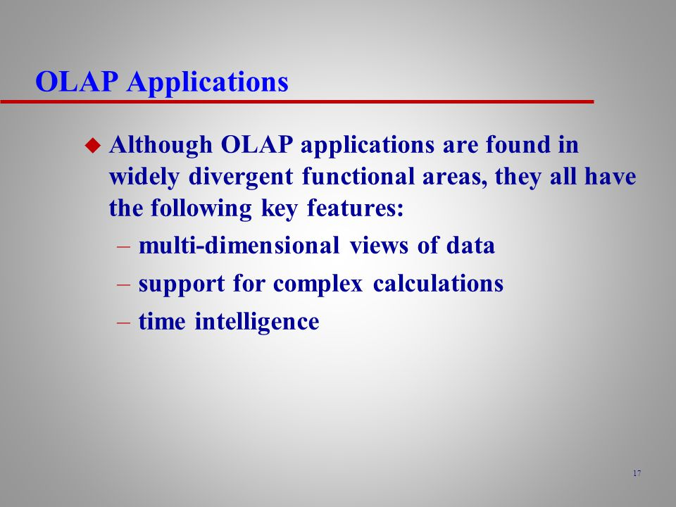 OLAP Applications Although OLAP applications are found in widely divergent functional areas, they all have the following key features:
