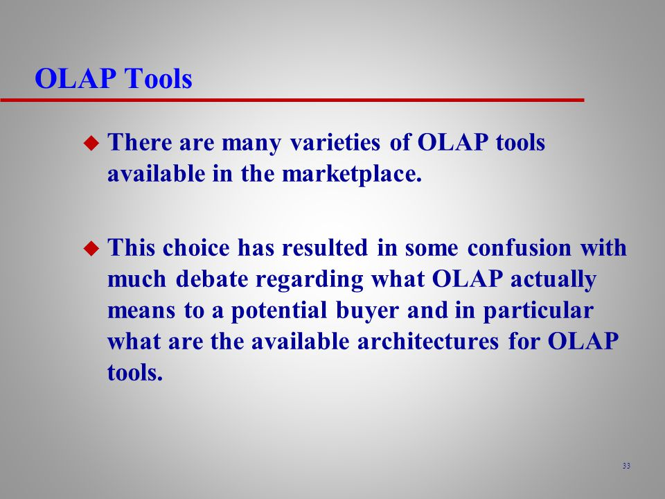 OLAP Tools There are many varieties of OLAP tools available in the marketplace.