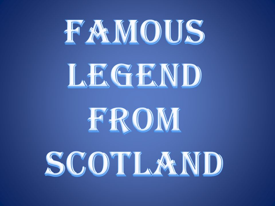 Famous legend from SCOTLAND