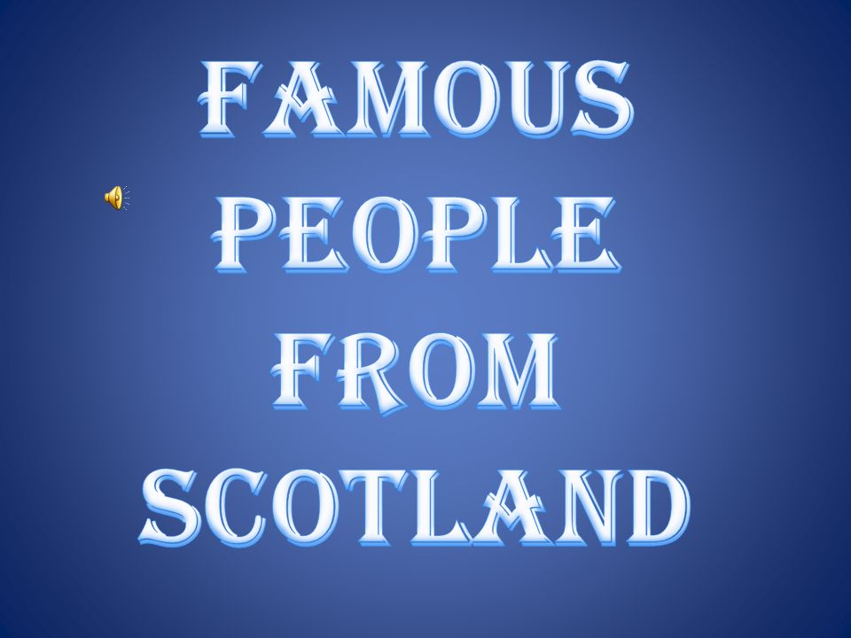 Famous people from SCOTLAND