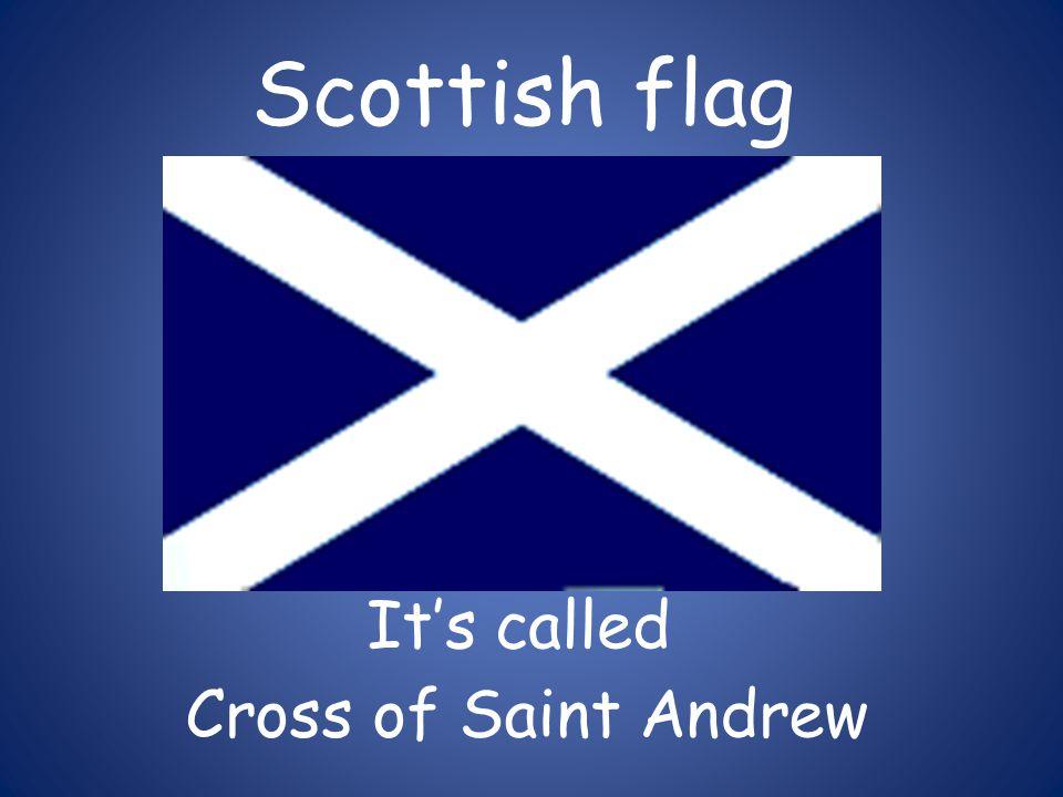 Scottish flag It's called Cross of Saint Andrew