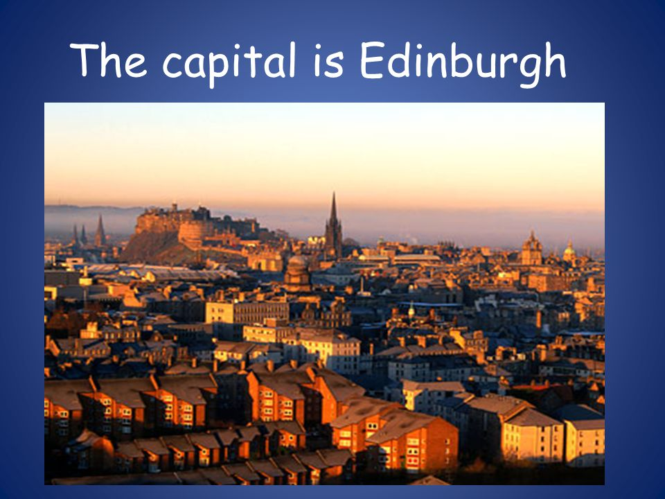 The capital is Edinburgh