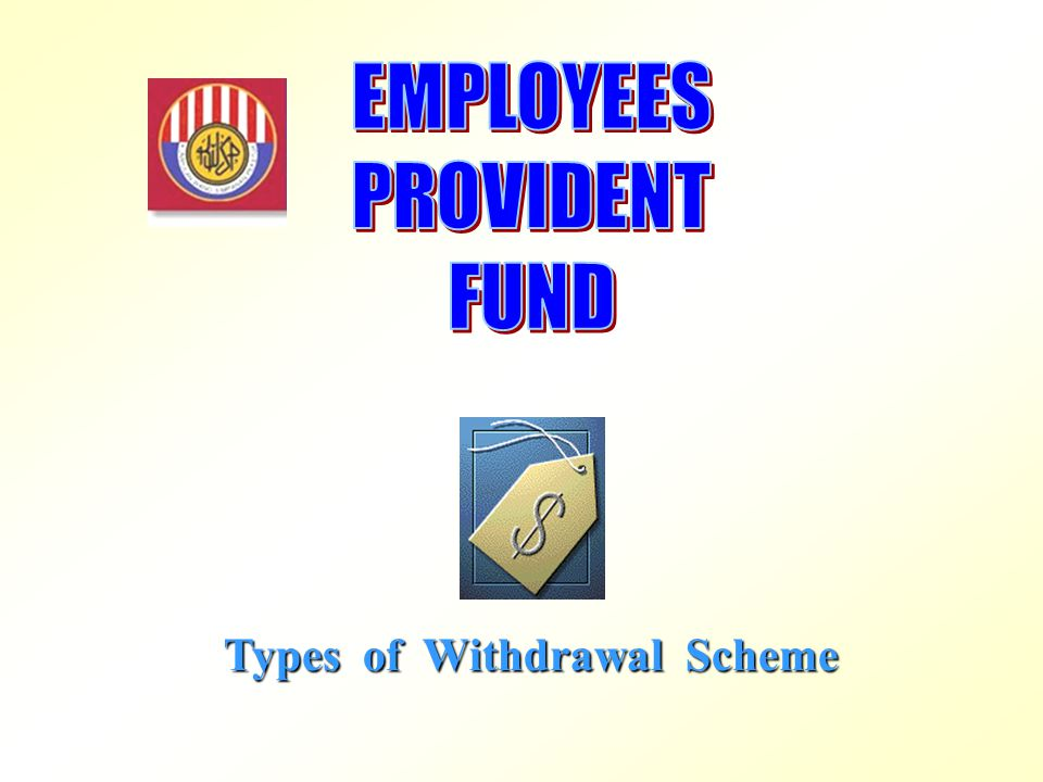 EMPLOYEES PROVIDENT FUND Types of Withdrawal Scheme