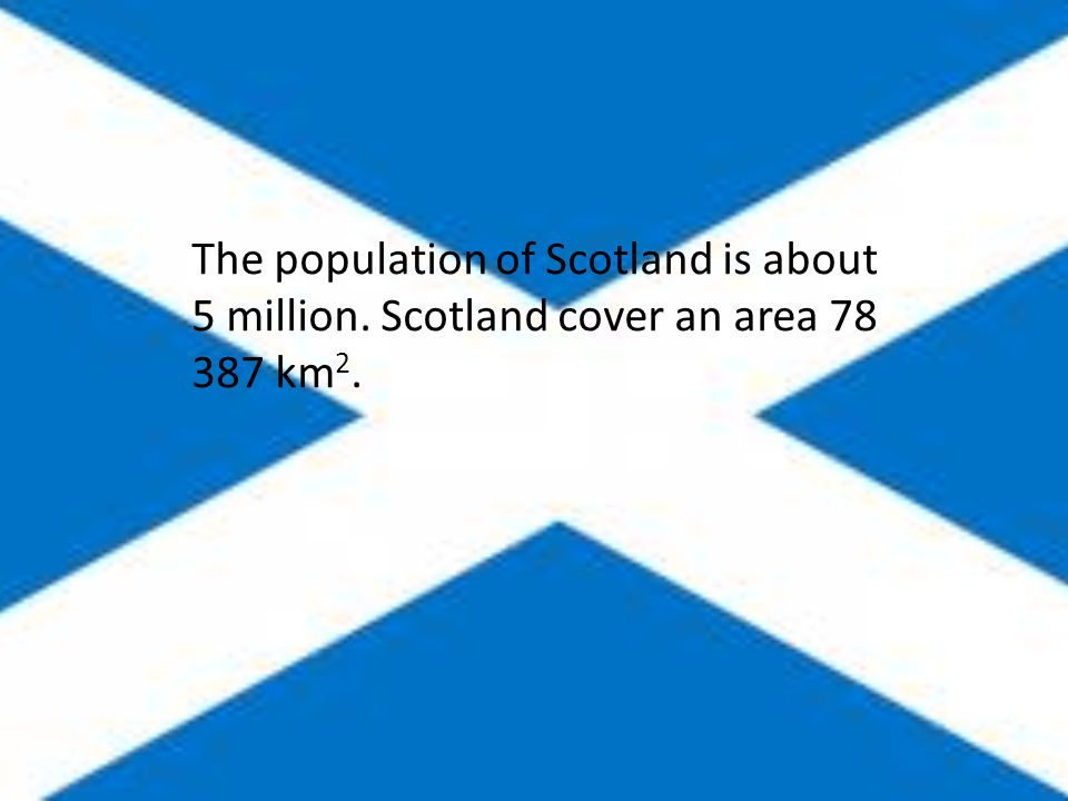 The population of Scotland is about 5 million