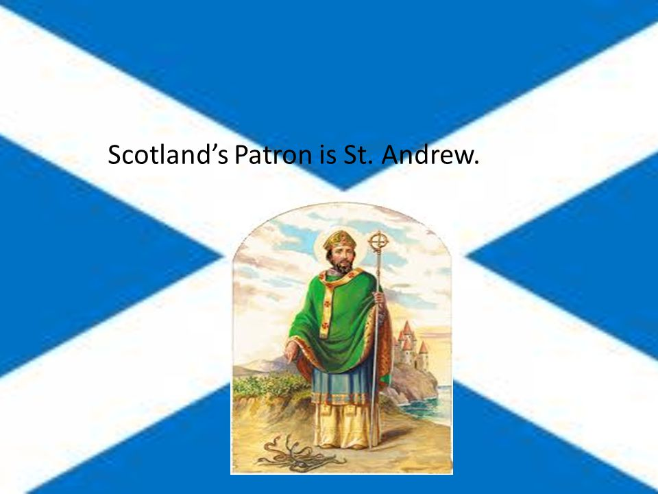 Scotland's Patron is St. Andrew.