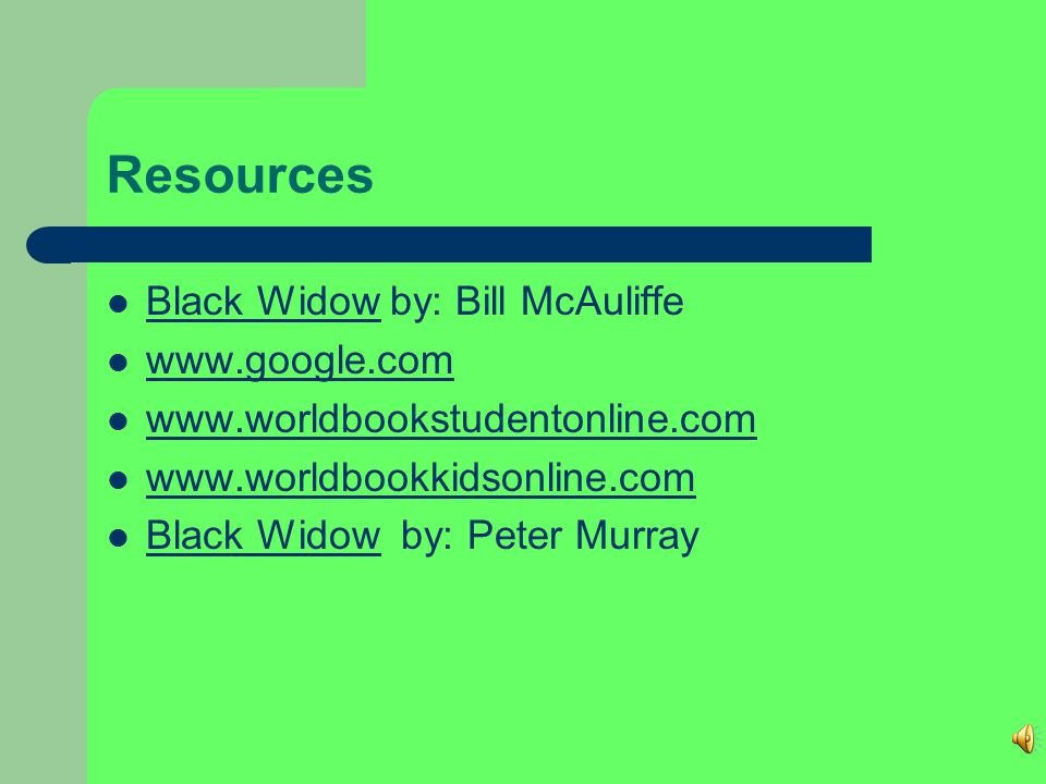 Resources Black Widow by: Bill McAuliffe www.google.com