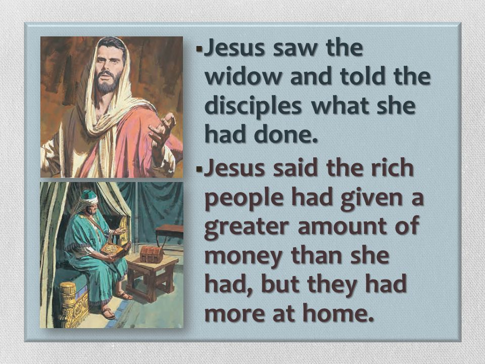 Jesus saw the widow and told the disciples what she had done.