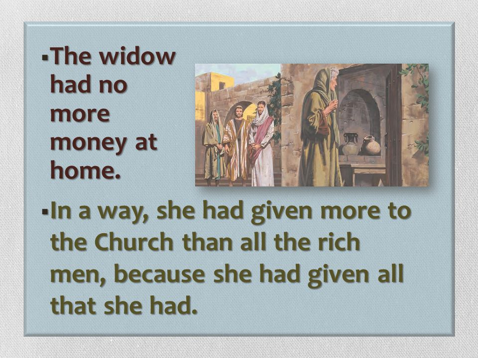 The widow had no more money at home.