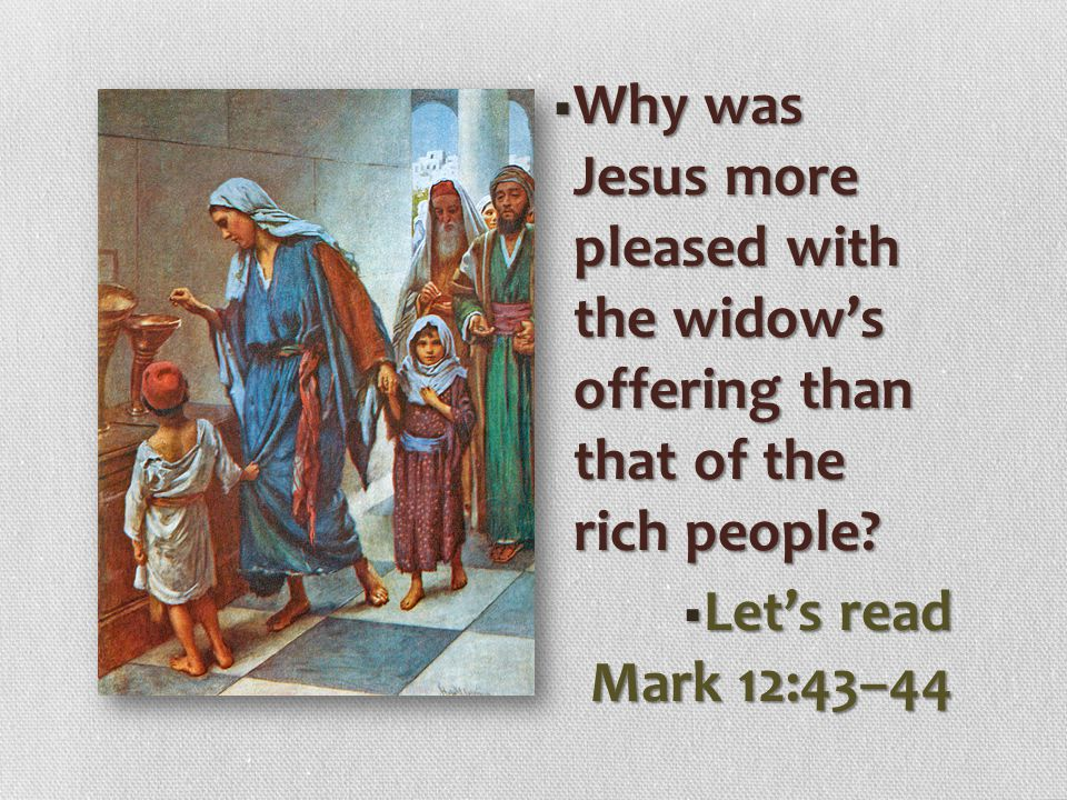 Why was Jesus more pleased with the widow's offering than that of the rich people