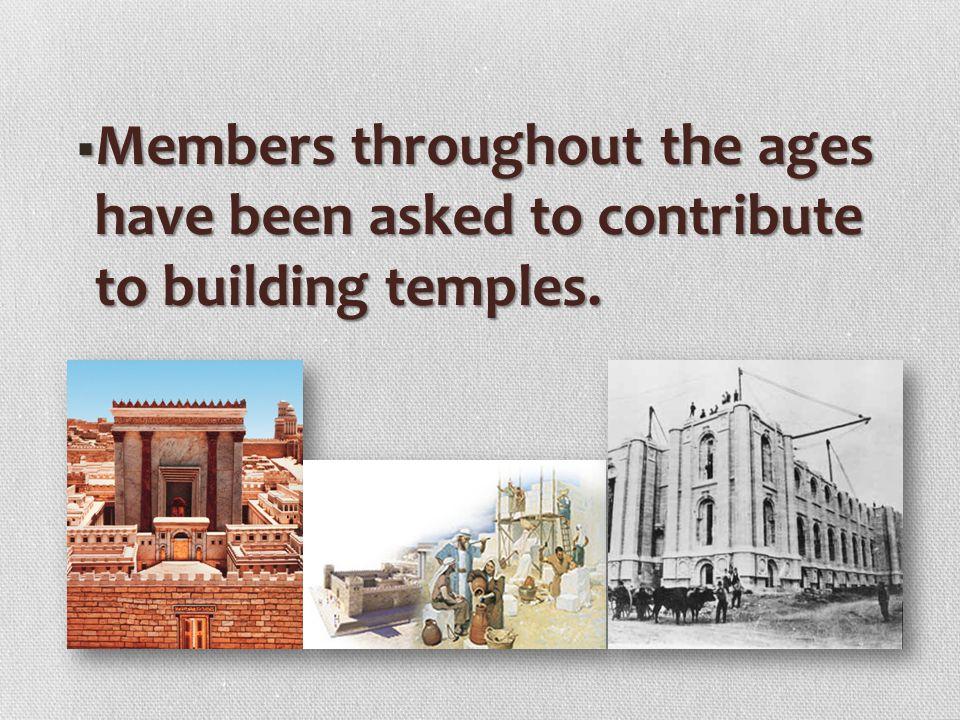 Members throughout the ages have been asked to contribute to building temples.