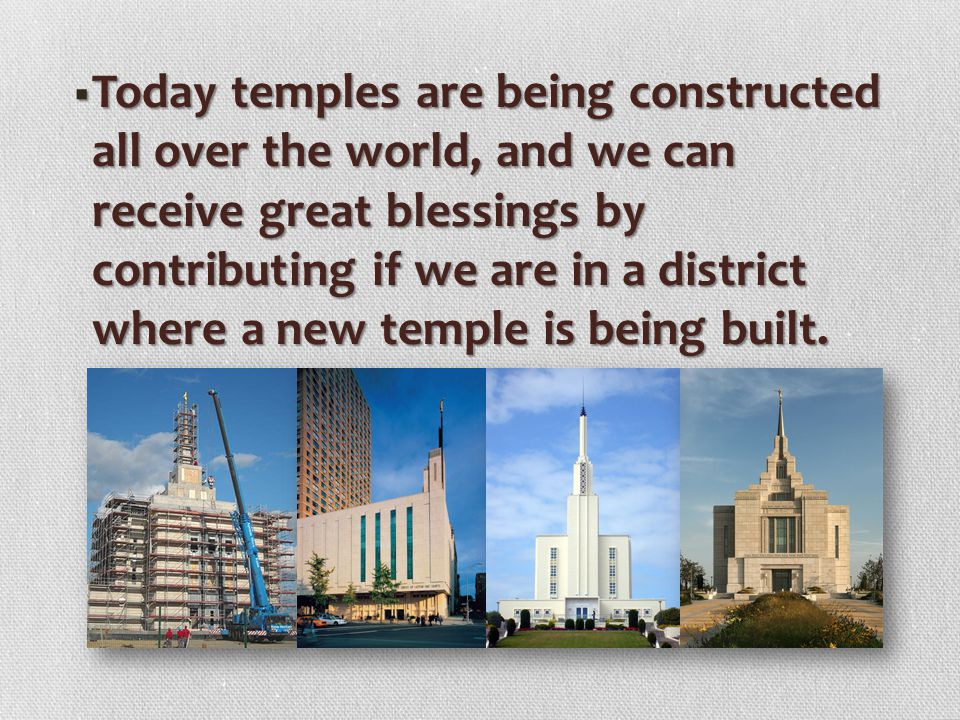 Today temples are being constructed all over the world, and we can receive great blessings by contributing if we are in a district where a new temple is being built.