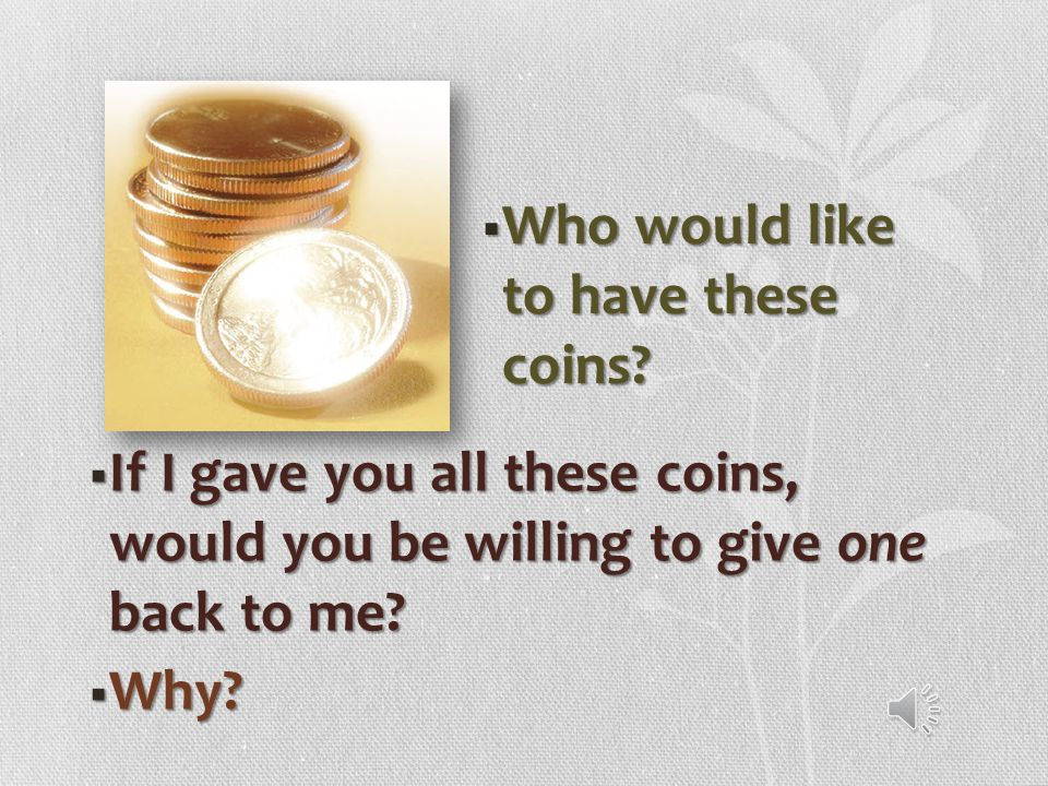 Who would like to have these coins
