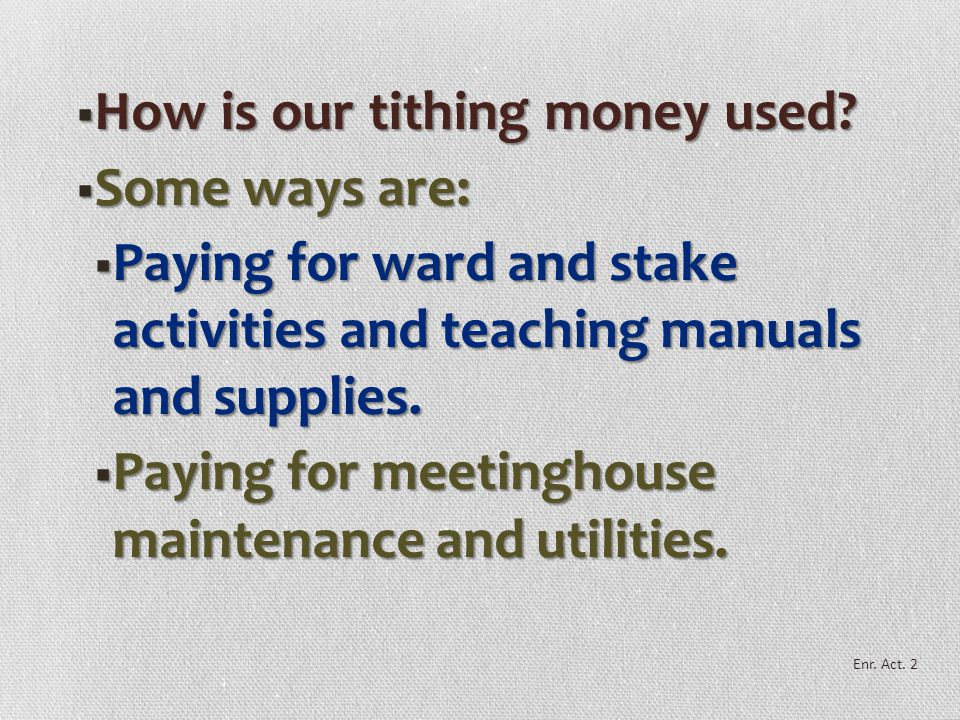 How is our tithing money used Some ways are: