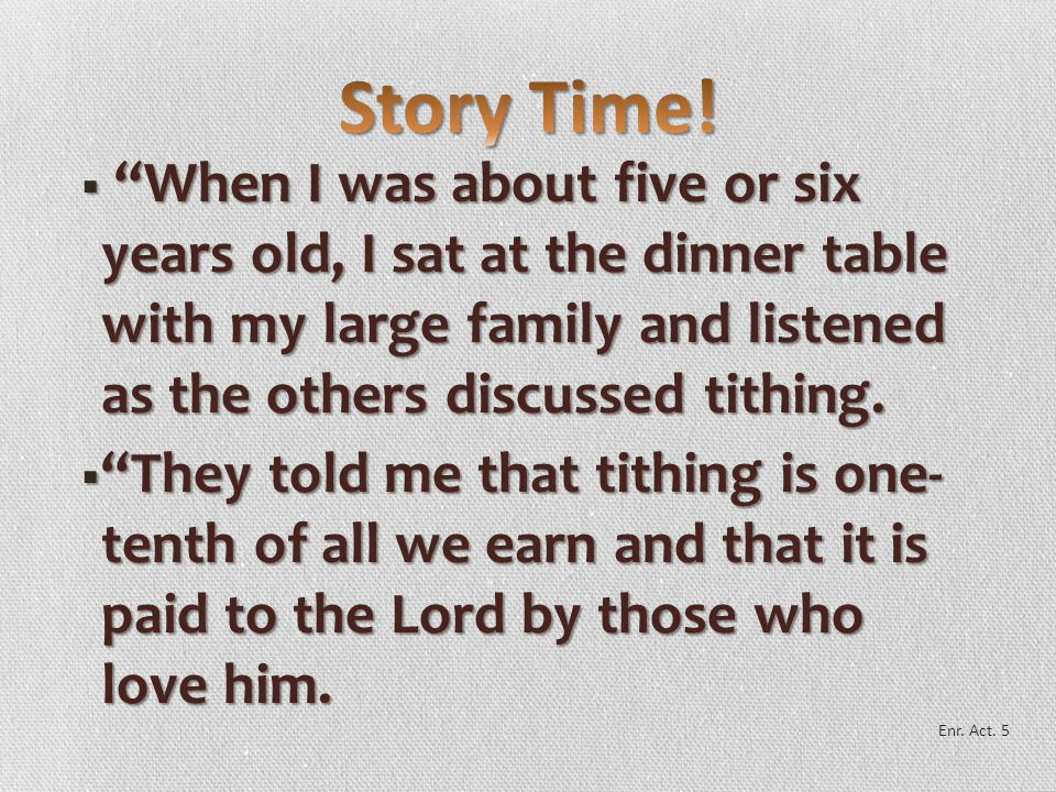 Story Time! When I was about five or six years old, I sat at the dinner table with my large family and listened as the others discussed tithing.