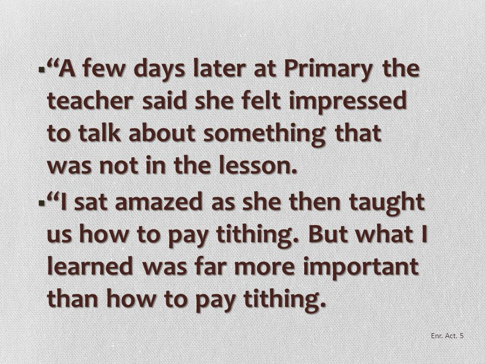 A few days later at Primary the teacher said she felt impressed to talk about something that was not in the lesson.