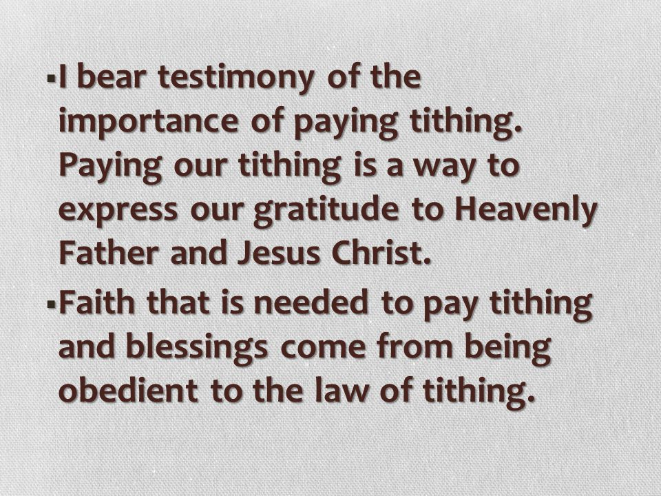 I bear testimony of the importance of paying tithing