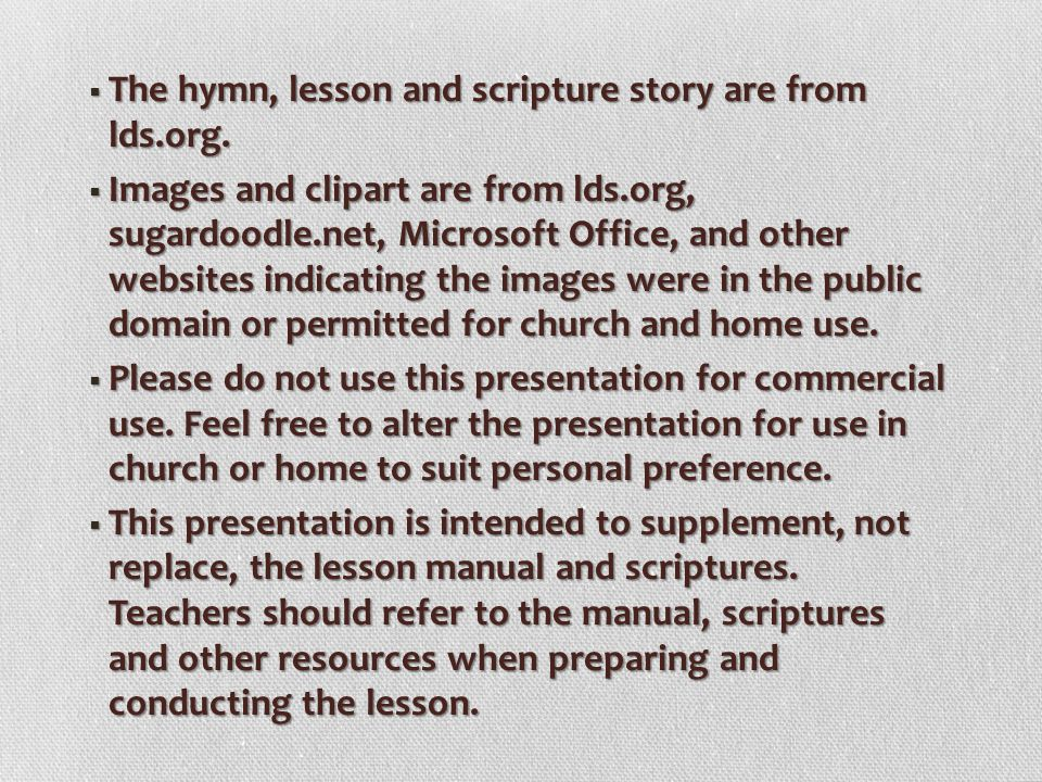 The hymn, lesson and scripture story are from lds.org.