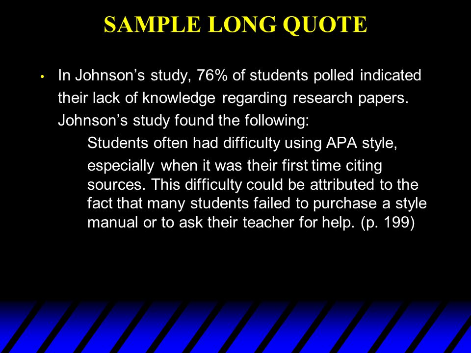 SAMPLE LONG QUOTE In Johnson's study, 76% of students polled indicated
