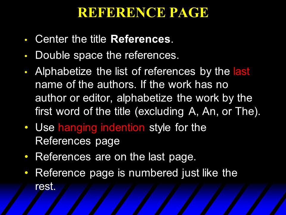REFERENCE PAGE Center the title References.