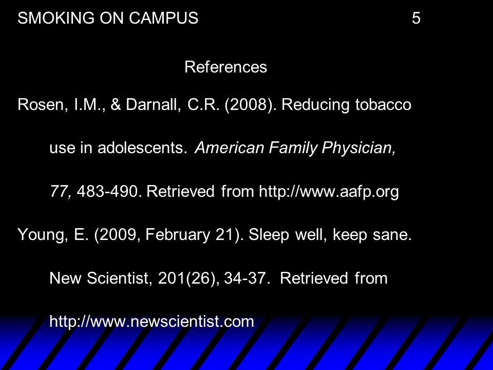 SMOKING ON CAMPUS 5 References Rosen, I. M. , & Darnall, C. R. (2008)
