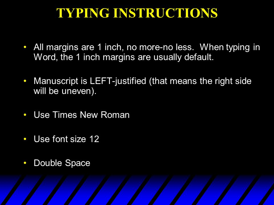 TYPING INSTRUCTIONS All margins are 1 inch, no more-no less. When typing in Word, the 1 inch margins are usually default.