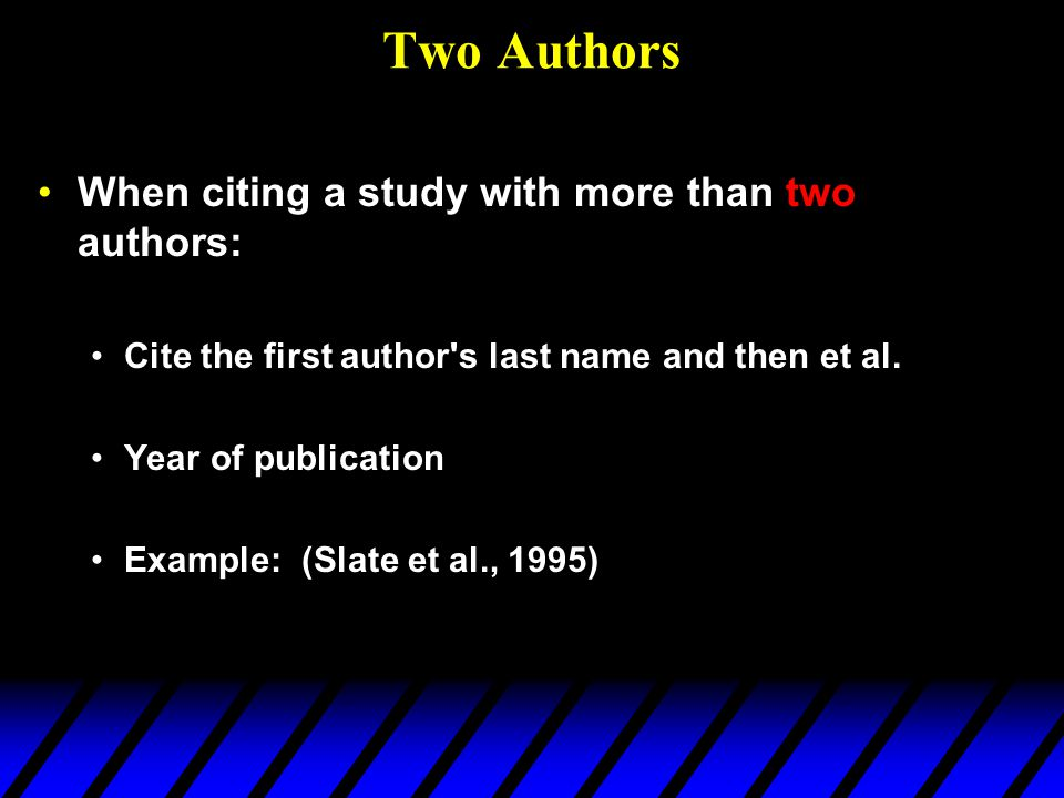 Two Authors When citing a study with more than two authors: