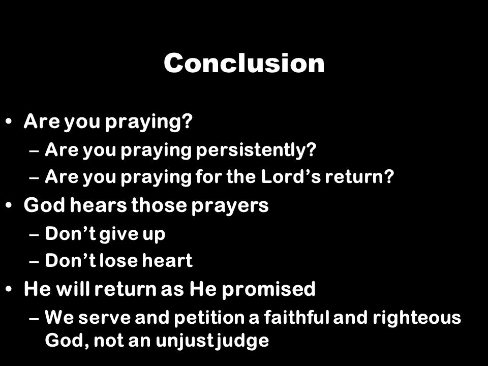 Conclusion Are you praying God hears those prayers