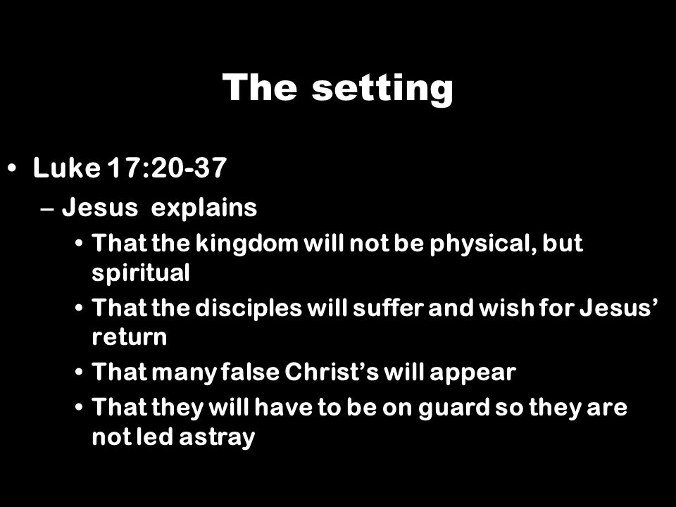 The setting Luke 17:20-37 Jesus explains