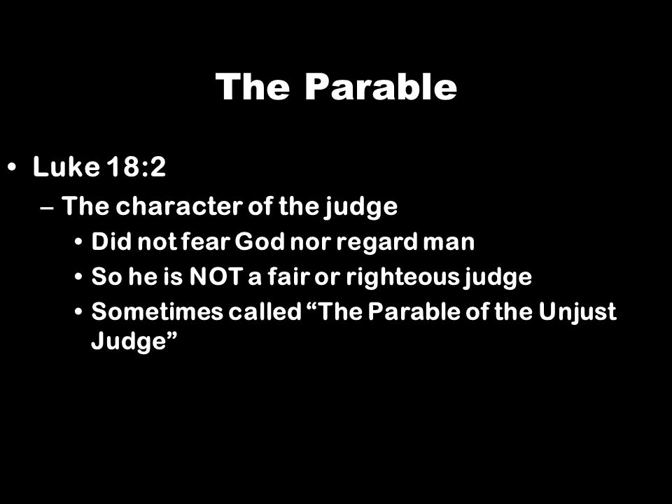 The Parable Luke 18:2 The character of the judge