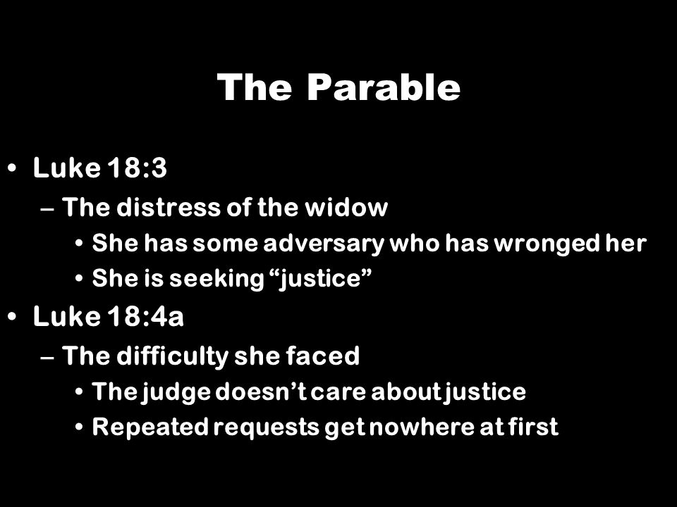 The Parable Luke 18:3 Luke 18:4a The distress of the widow