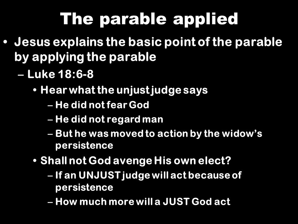 The parable applied Jesus explains the basic point of the parable by applying the parable. Luke 18:6-8.