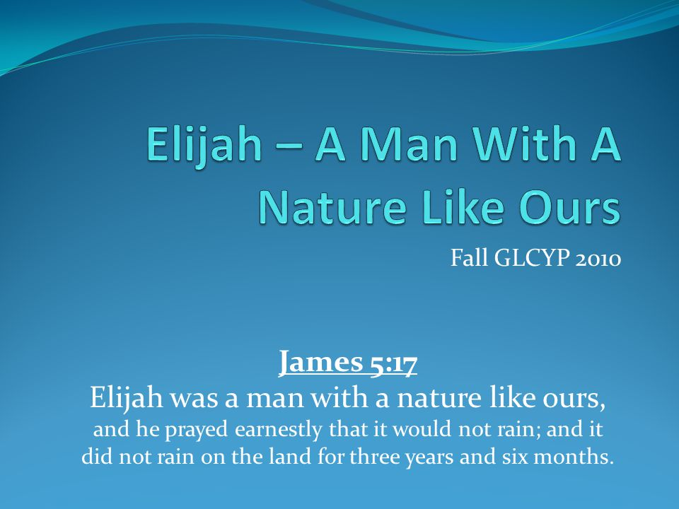 Elijah – A Man With A Nature Like Ours