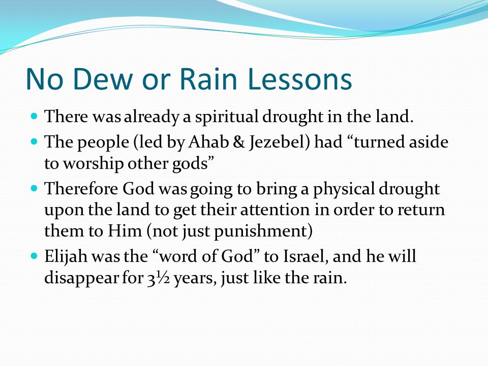 No Dew or Rain Lessons There was already a spiritual drought in the land.