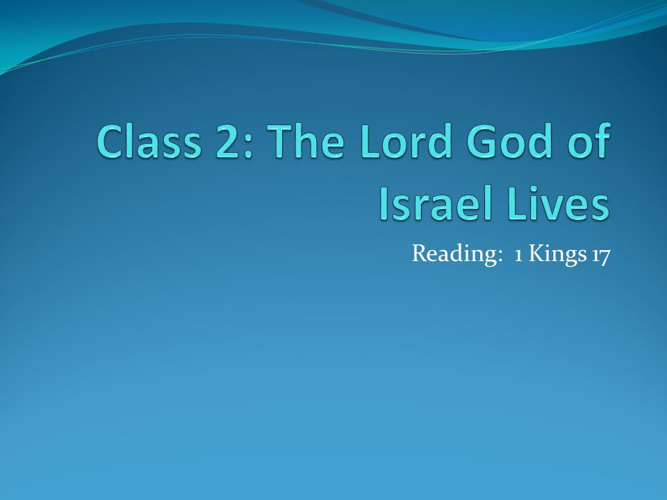 Class 2: The Lord God of Israel Lives