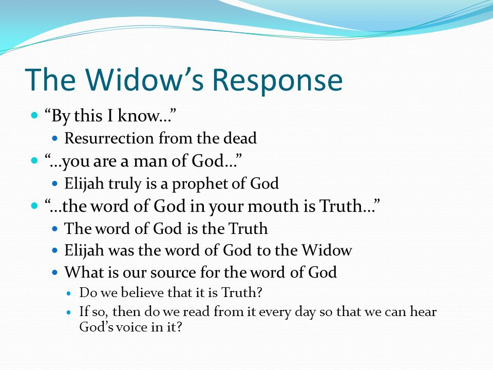 The Widow's Response By this I know… …you are a man of God…