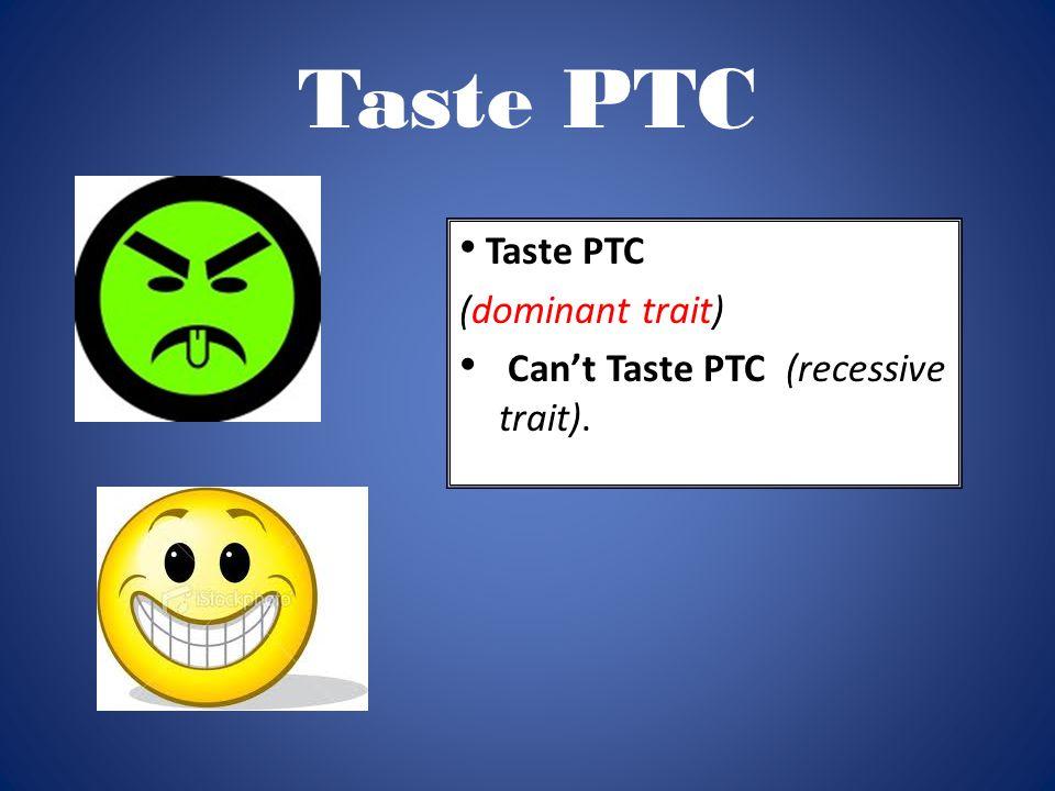 Taste PTC Taste PTC (dominant trait)