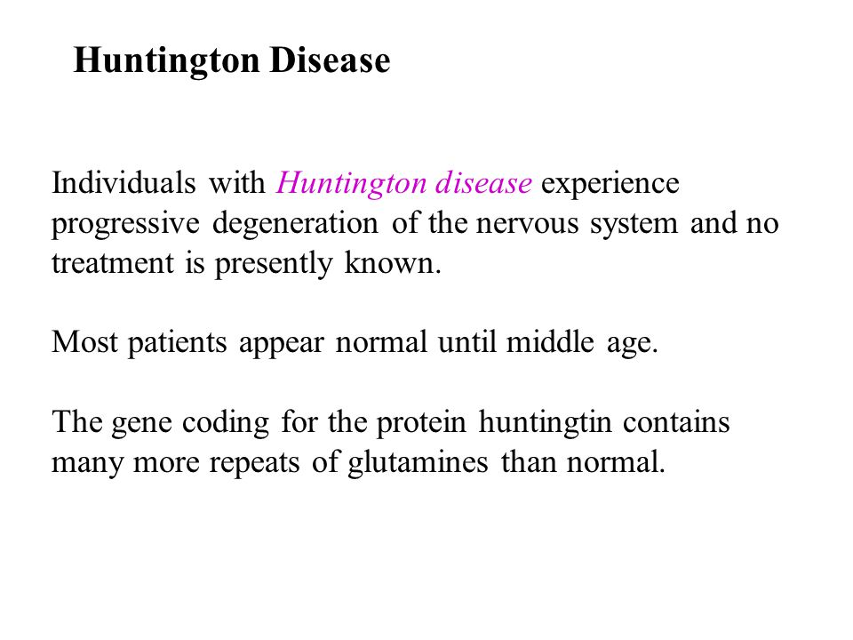 Huntington Disease Individuals with Huntington disease experience progressive degeneration of the nervous system and no treatment is presently known.