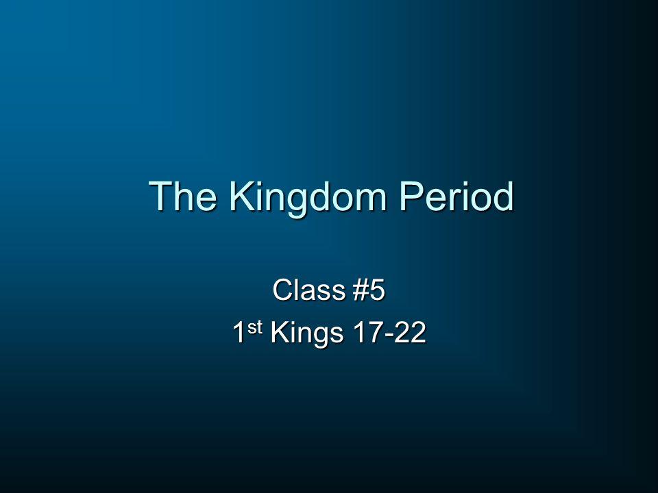 The Kingdom Period Class #5 1st Kings 17-22