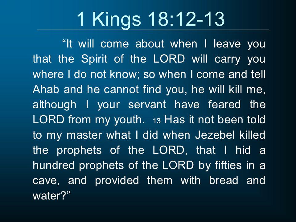 1 Kings 18:12-13