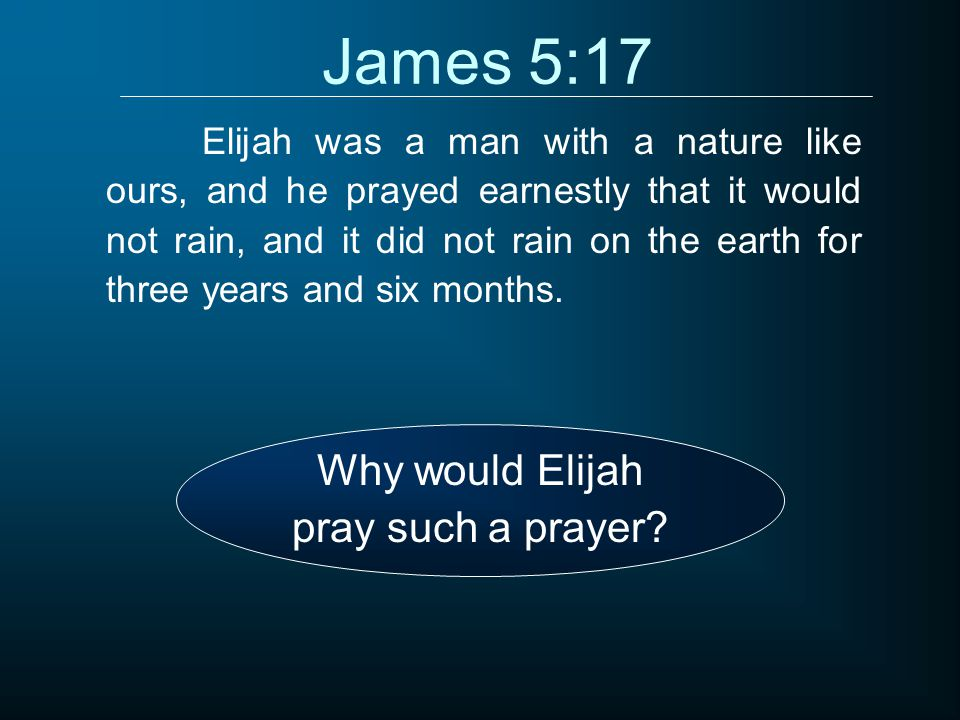James 5:17 Why would Elijah pray such a prayer