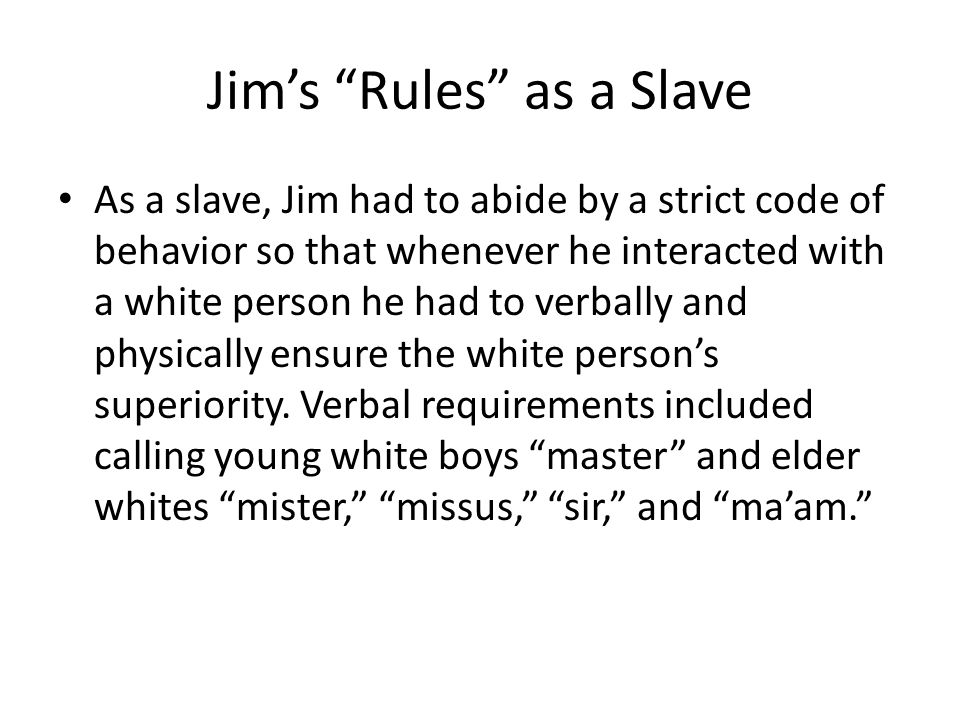 Jim's Rules as a Slave