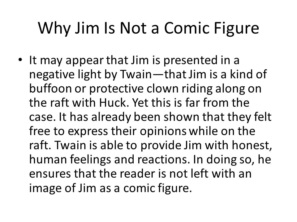 Why Jim Is Not a Comic Figure